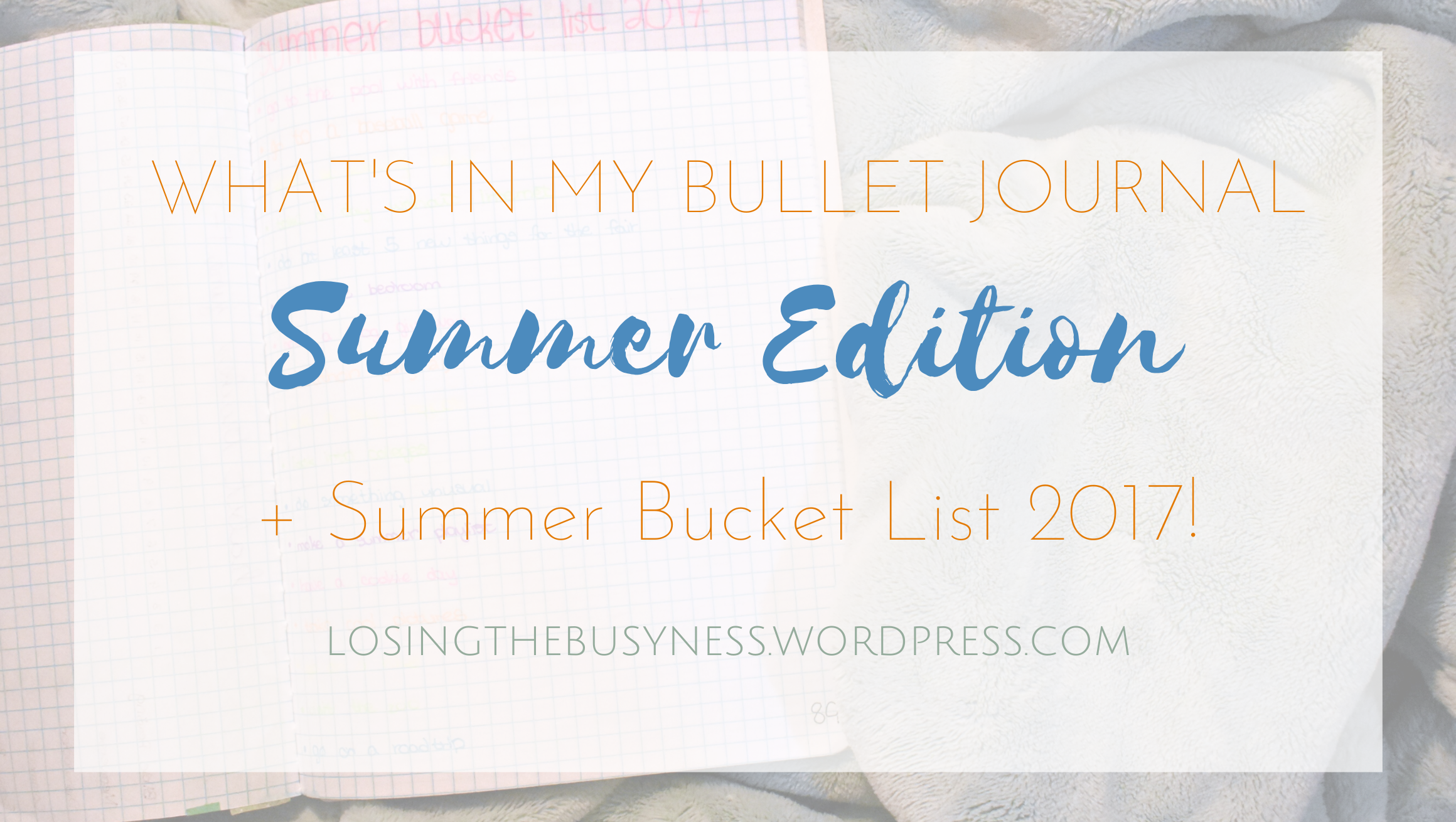 What S In My Bullet Journal Summer Edition What S On My Summer Bucket List 2017 Bullet Journaling Losing The Busyness