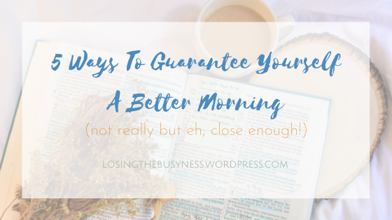 5 Ways To Guarantee Yourself A Better Morning.png